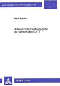 Unbestimmte Rechtsbegriffe Im Rahmen Des GATT: Eine Untersuchung Anhand Der Regelungen Ueber Dumping Und Subventionen