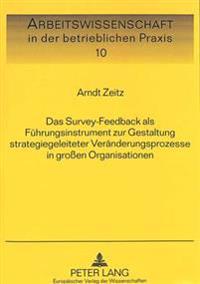 Das Survey-Feedback ALS Fuehrungsinstrument Zur Gestaltung Strategiegeleiteter Veraenderungsprozesse in Grossen Organisationen