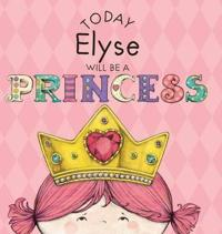 Today Elyse Will Be a Princess