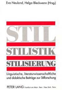 Stil - Stilistik - Stilisierung: Linguistische, Literaturwissenschaftliche Und Didaktische Beitraege Zur Stilforschung