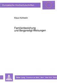 Familienbeziehung Und Bergpredigt-Weisungen: Kommunikatives Handeln Nach Den Antithesen (MT 5, 21-48 Mit 6, 14f+12b; 7,1-5) Und Ihre Bedeutung Aus Der