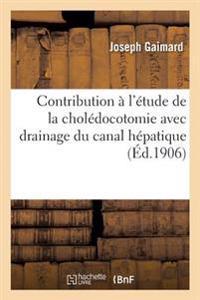 Contribution � l'�tude de la Chol�docotomie Avec Drainage Du Canal H�patique