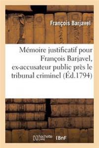 Memoire Justificatif Pour Francois Barjavel, Ex-Accusateur Public, Tribunal Criminel Du Vaucluse