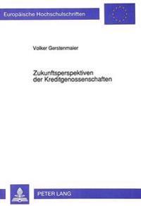 Zukunftsperspektiven Der Kreditgenossenschaften: Unter Besonderer Beruecksichtigung Der Mitgliederfoerderung