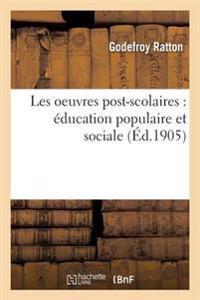 Les Oeuvres Post-Scolaires: Education Populaire Et Sociale