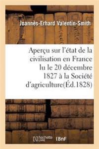 Aper u Sur l' tat de la Civilisation En France Lu Le 20 D cembre 1827,   La Soci t  d'Agriculture