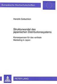 Strukturwandel Des Japanischen Distributionssystems: Konsequenzen Fuer Das Vertikale Marketing in Japan