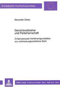 Gerichtsvollzieher Und Parteiherrschaft: Zivilprozessuale Verfahrensgrundsaetze Aus Vollstreckungsrechtlicher Sicht