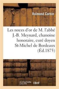 Les Noces D'Or de M. L'Abbe J.-B. Meynard, Chanoine Honoraire, Cure Doyen de St-Michel de Bordeaux
