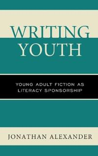 Writing Youth: Young Adult Fiction as Literacy Sponsorship