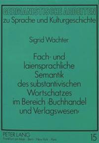 Fach- Und Laiensprachliche Semantik Des Substantivischen Wortschatzes Im Bereich 'Buchhandel Und Verlagswesen'