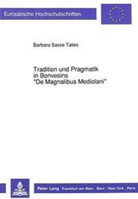 Tradition Und Pragmatik in Bonvesins -de Magnalibus Mediolani-: Studien Zur Arbeitstechnik Und Zum Selbstverstaendnis Eines Mailaender Schriftstellers