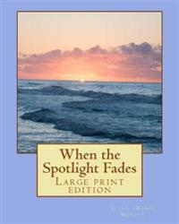 When the Spotlight Fades: Large Print Edition