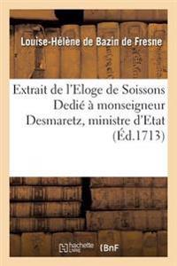 Extrait de l'Eloge de Soissons Dedi�� Monseigneur Desmaretz, Ministre d'Etat, Contr�leur