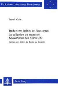 Traductions Latines de Peres Grecs: . La Collection Du Manuscrit Laurentianus San Marco 584: Edition Des Lettres de Basile de Cesaree