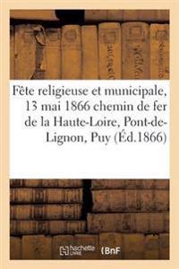 Faate Religieuse Et Municipale, 13 Mai 1866 Chemin de Fer de La Haute-Loire, Du Pont-de-Lignon Au Puy