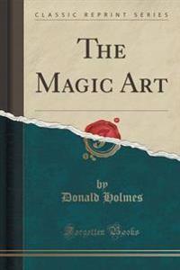 The Magic Art (Classic Reprint)