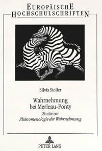 Wahrnehmung Bei Merleau-Ponty: Studie Zur Phaenomenologie Der Wahrnehmung