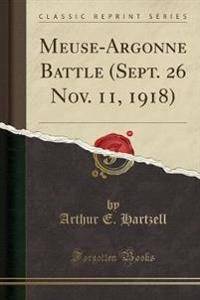 Meuse-Argonne Battle (Sept. 26 Nov. 11, 1918) (Classic Reprint)