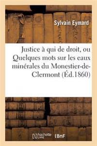 Justice a Qui de Droit, Ou Quelques Mots Sur Les Eaux Minerales Du Monestier-de-Clermont