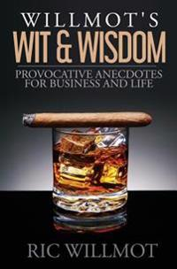 Willmot's Wit & Wisdom: Provocative Anecdotes for Business and Life