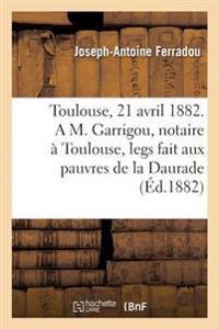 Toulouse, Le 21 Avril 1882. A M. Garrigou, Notaire a Toulouse, Legs Fait Aux Pauvres de La Daurade