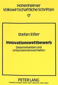 Innovationswettbewerb: Determinanten Und Unternehmensverhalten
