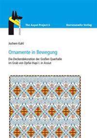 Ornamente in Bewegung: Die Deckendekoration Der Grossen Querhalle Im Grab Von Djefai-Hapi I. in Assiut