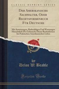 Der Amerikanische Sachwalter, Oder Rechtsformenbuch Fur Deutsche