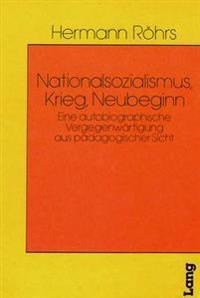Nationalsozialismus, Krieg, Neubeginn: Eine Autobiographische Vergegenwaertigung Aus Paedagogischer Sicht