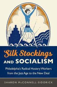 Silk Stockings and Socialism - Sharon McConnell-Sidorick - böcker (9781469632957)     Bokhandel