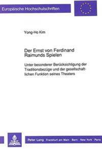 Der Ernst Von Ferdinand Raimunds Spielen: Unter Besonderer Beruecksichtigung Der Traditionsbezuege Und Der Gesellschaftlichen Funktion Seines Theaters