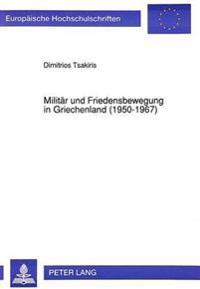 Militaer Und Friedensbewegung in Griechenland (1950-1967): Ein Beitrag Zur Friedensforschung