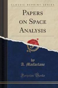 Papers on Space Analysis (Classic Reprint)