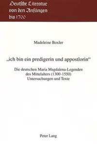 -Ich Bin Ein Predigerin Und Appostlorin-: Die Deutschen Maria Magdalena-Legenden Des Mittelalters (1300-1550). Untersuchungen Und Texte