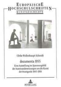Documenta 1955: Eine Ausstellung Im Spannungsfeld Der Auseinandersetzungen Um Die Kunst Der Avantgarde 1945-1960