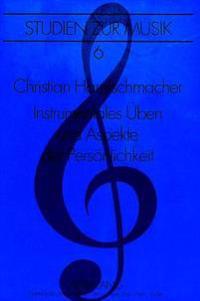 Instrumentales Ueben Und Aspekte Der Persoenlichkeit: Eine Grundlagenstudie Zur Erforschung Physischer Und Psychischer Abweichungen Durch Instrumental