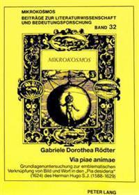 Via Piae Animae: Grundlagenuntersuchung Zur Emblematischen Verknuepfung Von Bild Und Wort in Den -Pia Desideria- (1624) Des Herman Hugo