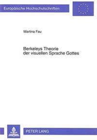 Berkeleys Theorie Der Visuellen Sprache Gottes: Ihre Bedeutung Fuer Die Philosophie Des Immaterialismus Und Ihre Historischen Wurzeln