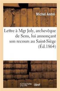 Lettre � Mgr Joly, Archev�que de Sens, Lui Annon�ant Son Recours Au Saint-Si�ge Contre l'�crit
