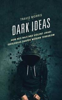 Dark Ideas: How Neo-Nazi and Violent Jihadi Ideologues Shaped Modern Terrorism