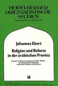 Religion Und Reform in Der Arabischen Provinz: Husayn Al-Gisr At-Tarabulusi (1845-1909) - Ein Islamischer Gelehrter Zwischen Tradition Und Reform