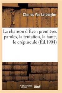 La Chanson D'Eve: Premieres Paroles, La Tentation, La Faute, Le Crepuscule 2e Ed