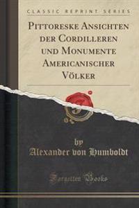 Pittoreske Ansichten Der Cordilleren Und Monumente Americanischer Volker (Classic Reprint)
