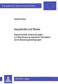 Impulsivitaet Und Stress: Experimentelle Untersuchungen Zur Beeinflussung Impulsiven Verhaltens Durch Belastungsbedingungen