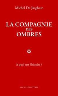 La Compagnie Des Ombres: A Quoi Sert L'Histoire ?