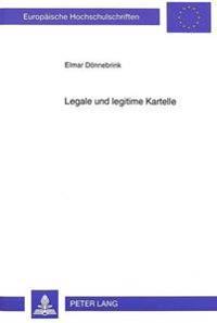 Legale Und Legitime Kartelle: Eine Untersuchung Auf Der Basis Des Koordinationsmaengel-Diagnosekonzepts