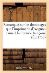 Remarques Sur Les Dommages Que L'Imprimerie D'Avignon Cause a la Librairie Franaoise
