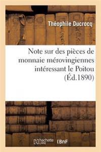 Note Sur Des Pi�ces de Monnaie M�rovingiennes Int�ressant Le Poitou