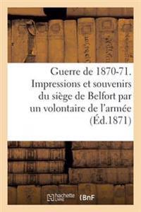 Guerre de 1870-71. Impressions Et Souvenirs Du Siege de Belfort, Avec Une Carte, Des Notes